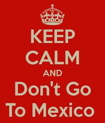 keep calm don't go to mexico