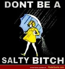 rude don't be a salty bitch