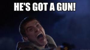 He's got a gun